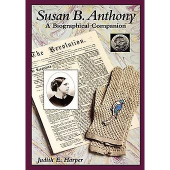 Susan B. Anthony - A Biographical Companion by Judith E. Harper - 9780