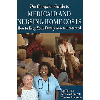 Complete Guide to Medicaid and Nursing Home Costs - How to Keep Your F