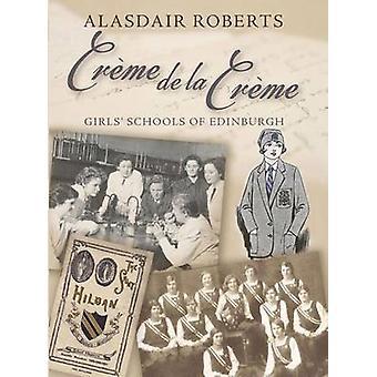 Creme De La Creme - Girls' Schools of Edinburgh (2nd edition) by Alasd