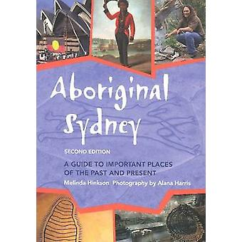 Aboriginal Sydney - A Guide to Important Places of the Past and Presen