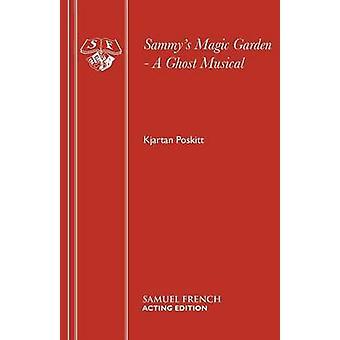 Sammys Magic Garden  A Ghost Musical by Poskitt & Kjartan