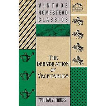 The Dehydration of Vegetables by Cruess & William V.