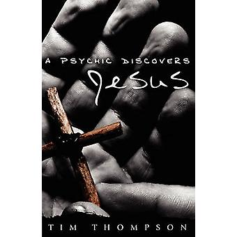 A Psychic Discovers Jesus by Thompson & Tim