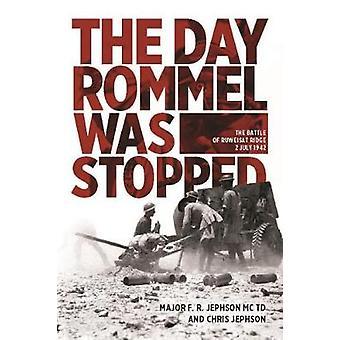 The Day Rommel Was Stopped The Battle of Ruweisat Ridge 2 juillet 1942 par le Major F R Jephson et Chris Jephson
