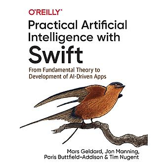 Practical Artificial Intelligence with Swift  From Fundamental Theory to Development of AIDriven Apps by Mars Geldard & Jonathon Manning & Paris Buttfield Addison & Tim Nugent