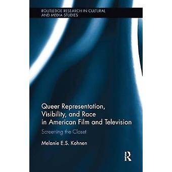 Queer Representation Visibility and Race in American Film and Television by Kohnen & Melanie New York University & USA