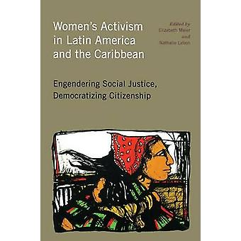 Women's Activism in Latin America and the Caribbean - Engendering Soci