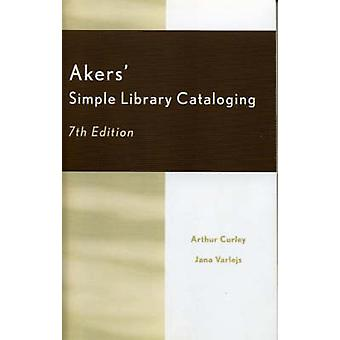 Akers Simple Library Cataloging by Curley & Arthur