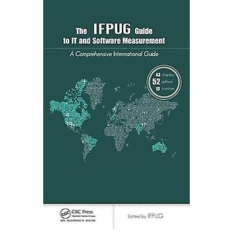 The IFPUG Guide to IT and Software Measurement by IFPUG &
