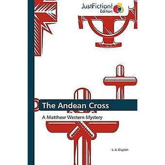 The Andean Cross by Clayton & L. A.
