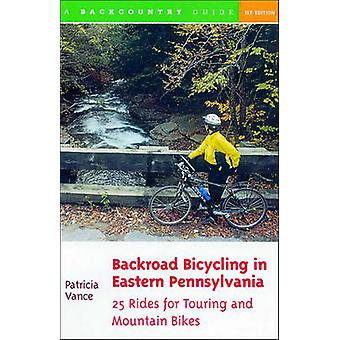 Backroad Bicycling in Eastern Pennsylvania 25 Rides for Touring and Mountain Bikes by Vance & Patricia