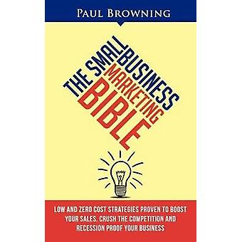 The Small Business Marketing Bible by Browning & Paul W