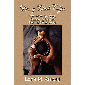 Strong Black Coffee Poetry and Prose to Enlighten Encourage and Entertain Americans of African Descent by Lena & M FieldsArnold