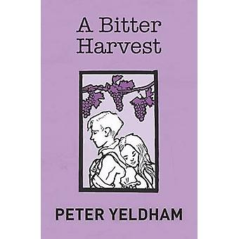 A Bitter Harvest by Yeldham & Peter
