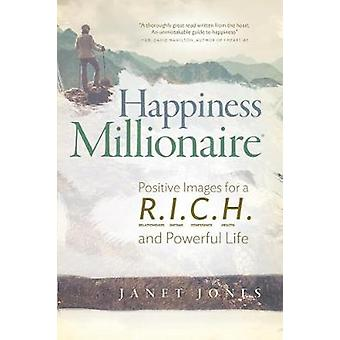 Happiness Millionaire Positive Images for a R.I.C.H and Powerful Life by Jones & Janet