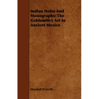 Indian Notes and Monographs The Goldsmiths Art in Ancient Mexico by Saville & Marshall H.
