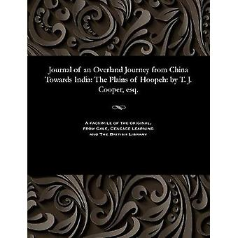 Journal of an Overland Journey from China Towards India The Plains of Hoopeh by T. J. Cooper esq. by Cooper & T. J.