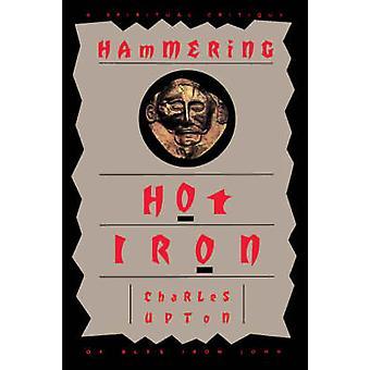 Hammering Hot Iron A Spiritual Critique of Blys Iron John by Upton & Charles
