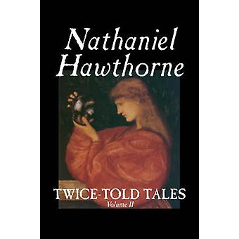 TwiceTold Tales Volume II by Nathaniel Hawthorne Fiction Classics by Hawthorne & Nathaniel