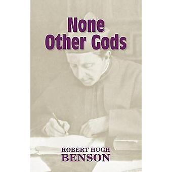 None Other Gods by Benson & Robert Hugh