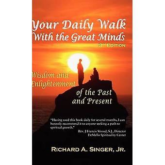 Your Daily Walk with the Great Minds Wisdom and Enlightenment of the Past and Present 3rd Edition by Singer & Richard A. Jr.