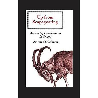 Up from Scapegoating Awakening Consciousness in Groups by Colman & Arthur