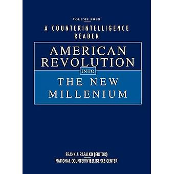 A Counterintelligence Reader Volume IV  American Revolution into the New Millenium by Rafalko & Frank J