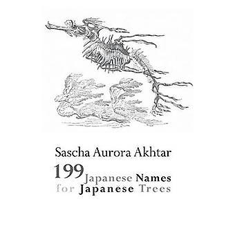 199 Japanese Names for Japanese Trees by Akhtar & Sascha Aurora