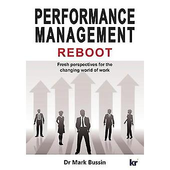 Performance Management Reboot  Fresh perspectives for the changing world of work by Bussin & Mark