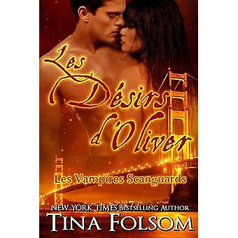 Les dsirs dOliver  Les Vampires Scanguards  Tome 7 by Folsom & Tina