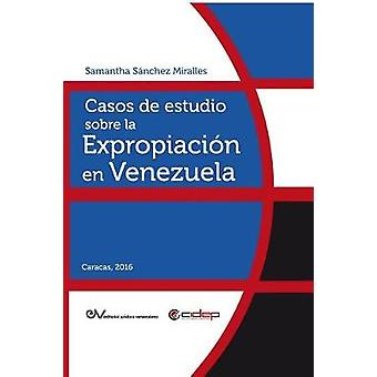 CASOS DE ESTUDIO SOBRE LA EXPROPIACIN EN VENEZUELA by SNCHEZ MIRALLES & Samantha
