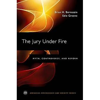 The Jury Under Fire - Myth - Controversy - and Reform by Brian H. Born