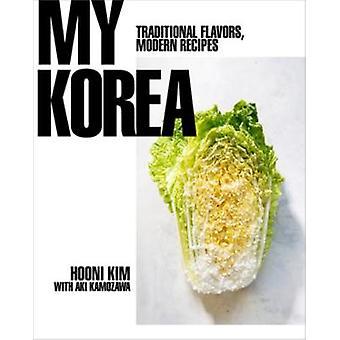 My Korea - Traditional Flavors - Modern Recipes by Kim Hooni - 9780393