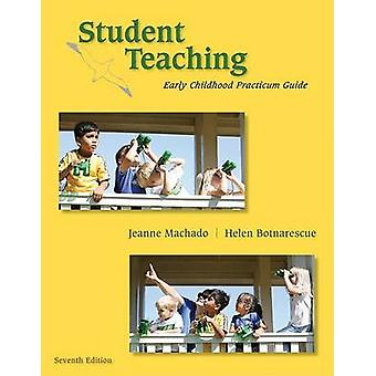 Student Teaching - Early Childhood Practicum Guide by Helen Botnarescu