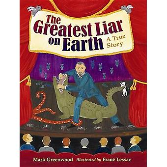 The Greatest Liar on Earth by Mark Greenwood - 9780763661557 Book