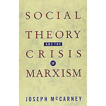 Social Theory and the Crisis of Marxism by Joseph McCarney - 97808609