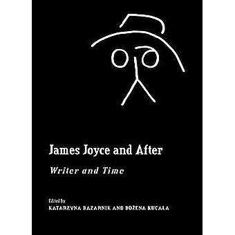 James Joyce and After - Writer and Time (1st Unabridged) by Katarzyna