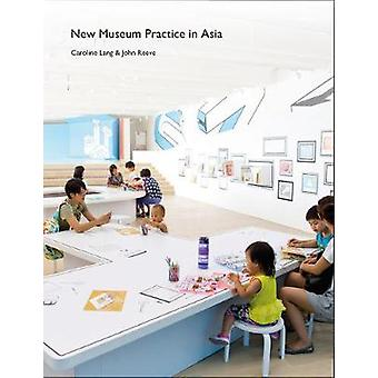New Museum Practice in Asia by Caroline Lang - 9781848222564 Book