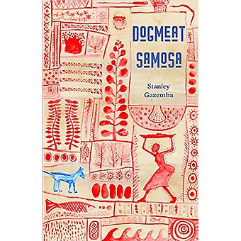 Dog Meat Samosa by Stanley Gazemba - 9781947548558 Book