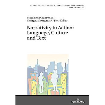 Narrativity in Action - Language - Culture and Text by Magdalena Grabo