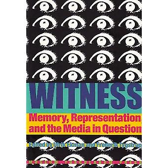 Witness - Memory - Representation and the Media in Question by Frederi