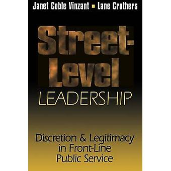 Street-Level Leadership - Discretion and Legitimacy in Front-Line Publ