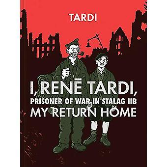 I - Rene Tardi - Prisoner Of War At Stalag Iib Vol. 2 - My Return Home