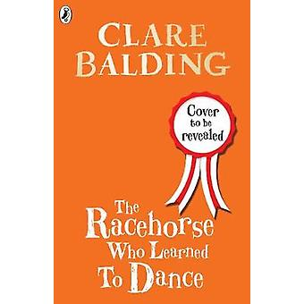 The Racehorse Who Learned to Dance by Clare Balding - 9780241336755 B
