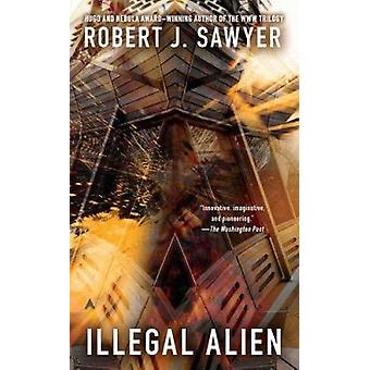 Illegal Alien by Robert J Sawyer - 9781937007218 Book