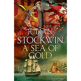 A Sea of Gold - Thomas Kydd 21 by Julian Stockwin - 9781473641099 Book
