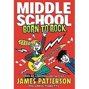 Middle School - Born to Rock - (Middle School 11) by James Patterson -