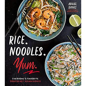 Rice. Noodles. Yum. - Everyone'S Favorite Southeast Asian Dishes by Ab