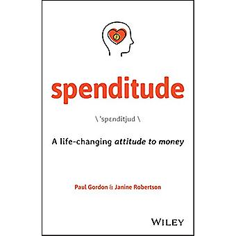 Spenditude - A Life-changing Attitude to Money by Paul Gordon - 978073