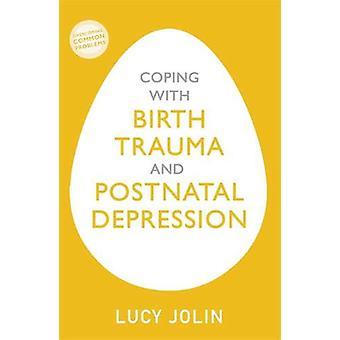 Coping with Birth Trauma and Postnatal Depression par Lucy Jolin - 978